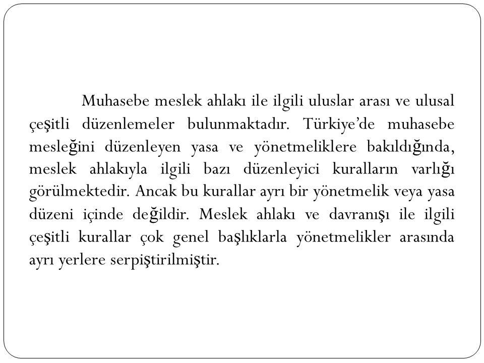 Muhasebe meslek ahlakı ile ilgili uluslar arası ve ulusal çe ş itli düzenlemeler bulunmaktadır. Türkiye'de muhasebe mesle ğ ini düzenleyen yasa ve yön
