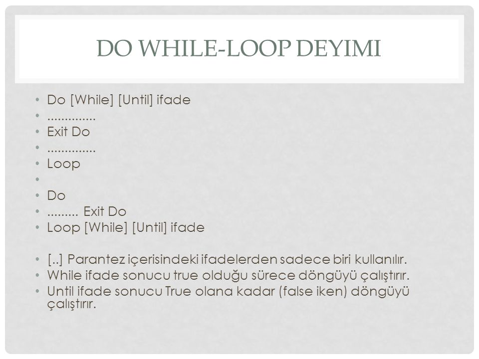 DO WHILE-LOOP DEYIMI Do [While] [Until] ifade.............. Exit Do.............. Loop Do......... Exit Do Loop [While] [Until] ifade [..] Parantez iç