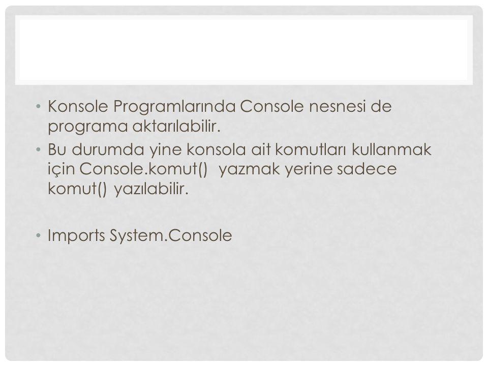 Konsole Programlarında Console nesnesi de programa aktarılabilir.