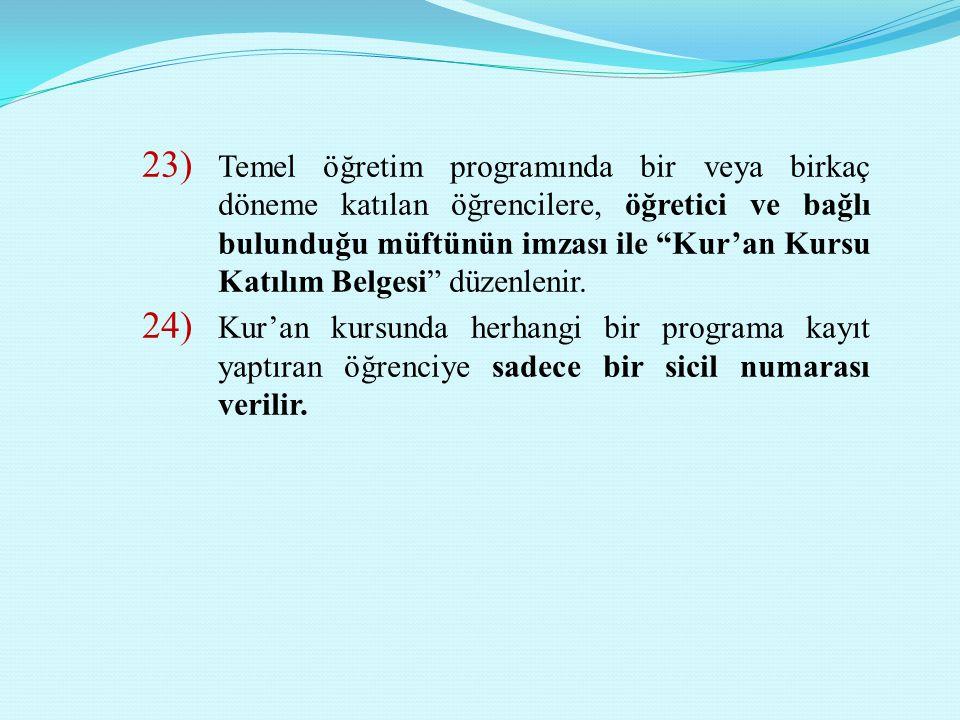 """23) Temel öğretim programında bir veya birkaç döneme katılan öğrencilere, öğretici ve bağlı bulunduğu müftünün imzası ile """"Kur'an Kursu Katılım Belges"""