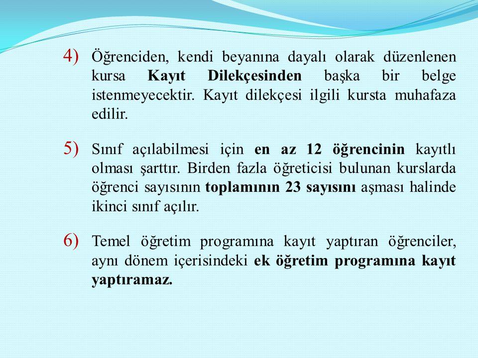 4) Öğrenciden, kendi beyanına dayalı olarak düzenlenen kursa Kayıt Dilekçesinden başka bir belge istenmeyecektir. Kayıt dilekçesi ilgili kursta muhafa