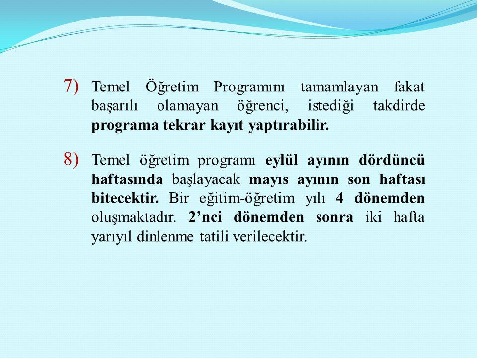 7) Temel Öğretim Programını tamamlayan fakat başarılı olamayan öğrenci, istediği takdirde programa tekrar kayıt yaptırabilir. 8) Temel öğretim program