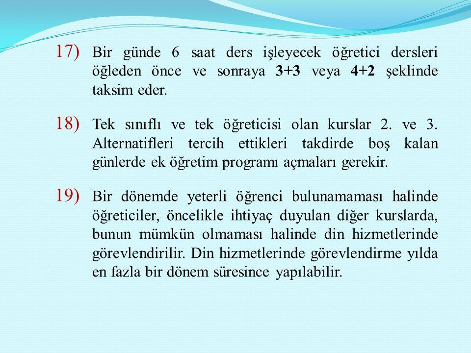 17) Bir günde 6 saat ders işleyecek öğretici dersleri öğleden önce ve sonraya 3+3 veya 4+2 şeklinde taksim eder. 18) Tek sınıflı ve tek öğreticisi ola