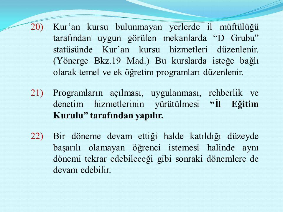"""20)Kur'an kursu bulunmayan yerlerde il müftülüğü tarafından uygun görülen mekanlarda """"D Grubu"""" statüsünde Kur'an kursu hizmetleri düzenlenir. (Yönerge"""