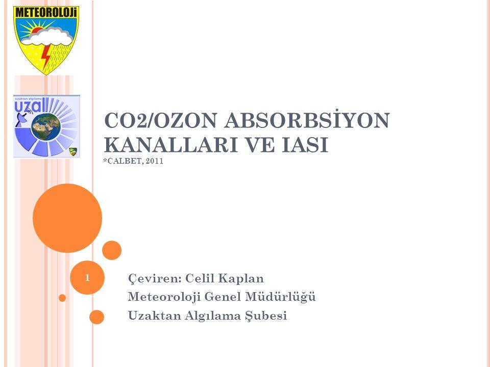 CO2/OZON ABSORBSİYON KANALLARI VE IASI *CALBET, 2011 Çeviren: Celil Kaplan Meteoroloji Genel Müdürlüğü Uzaktan Algılama Şubesi 1