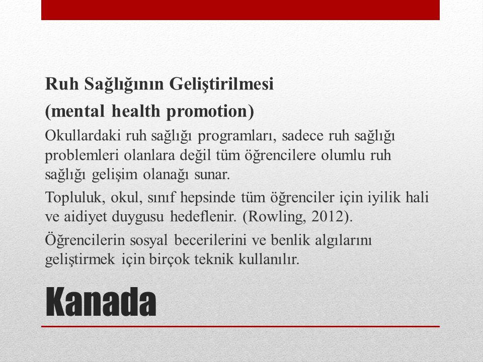 Kanada Ruh Sağlığının Geliştirilmesi (mental health promotion) Okullardaki ruh sağlığı programları, sadece ruh sağlığı problemleri olanlara değil tüm