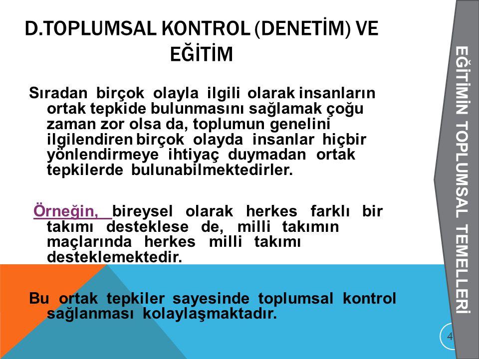 TOPLUMSAL KONTROL (DENETIM) VE EĞİTİM Toplumsal kontrol, bireylerin toplumda genel geçer olan kuralları benimsemeye ve bunlara uygun olarak davranmaya