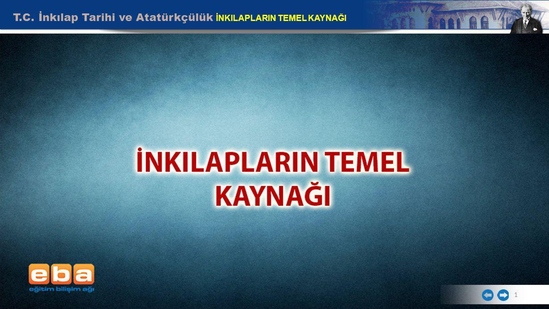 T.C. İnkılap Tarihi ve Atatürkçülük İNKILAPLARIN TEMEL KAYNAĞI 1