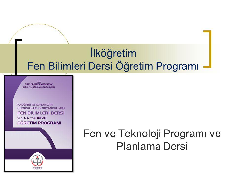 İlköğretim Fen Bilimleri Dersi Öğretim Programı Fen ve Teknoloji Programı ve Planlama Dersi