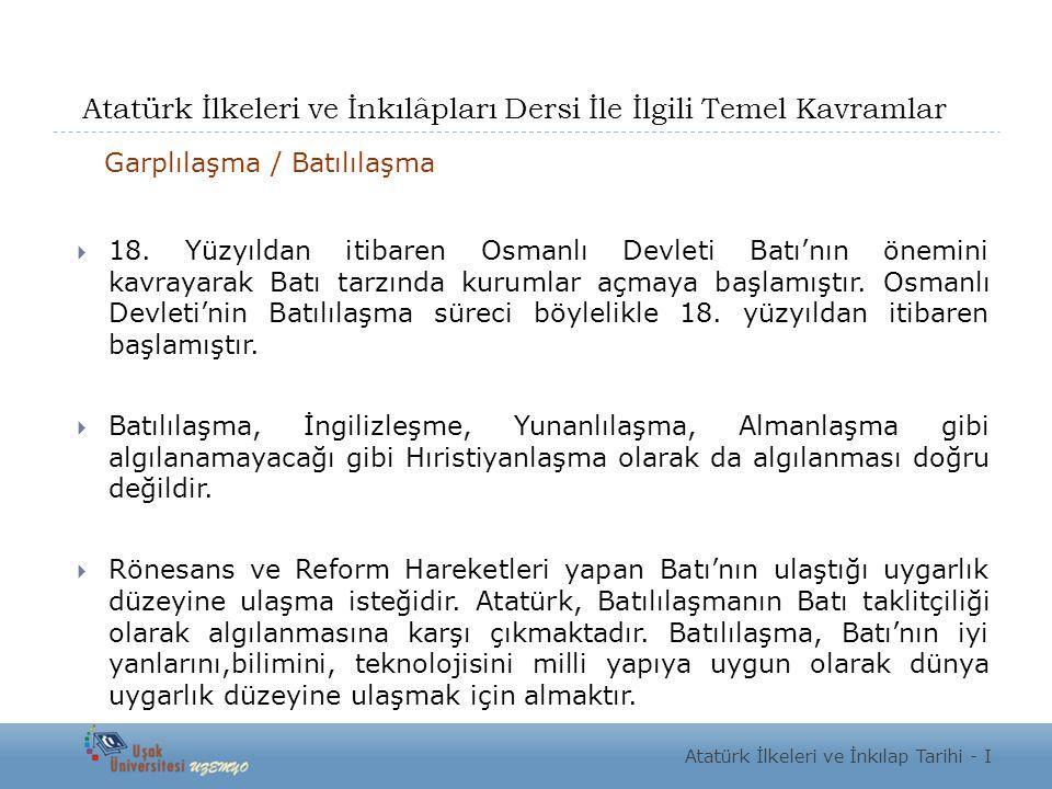 Atatürk İlkeleri ve İnkılâpları Dersi İle İlgili Temel Kavramlar Garplılaşma / Batılılaşma  18.