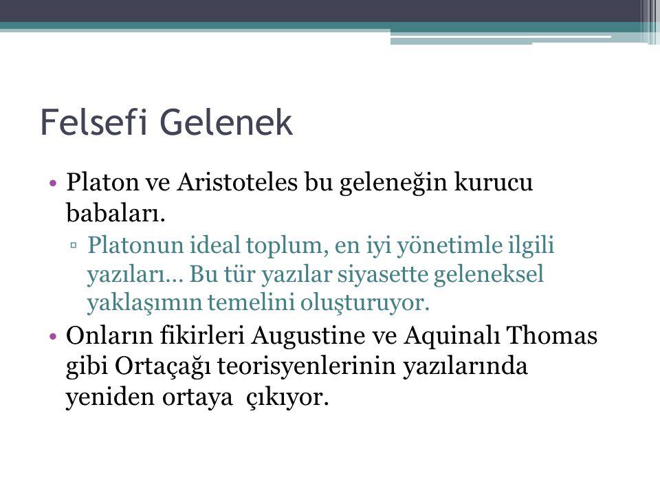 Felsefi Gelenek Platon ve Aristoteles bu geleneğin kurucu babaları. ▫Platonun ideal toplum, en iyi yönetimle ilgili yazıları… Bu tür yazılar siyasette