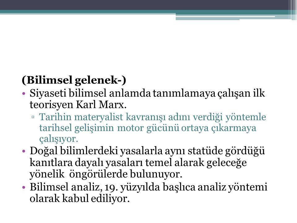 (Bilimsel gelenek-) Siyaseti bilimsel anlamda tanımlamaya çalışan ilk teorisyen Karl Marx. ▫Tarihin materyalist kavranışı adını verdiği yöntemle tarih