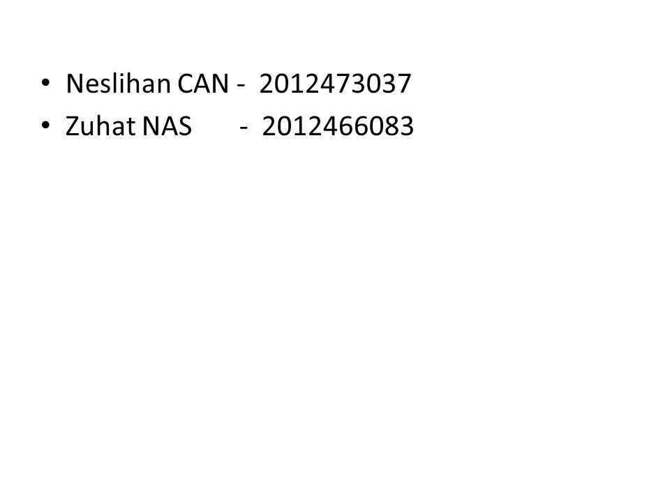 Neslihan CAN - 2012473037 Zuhat NAS - 2012466083