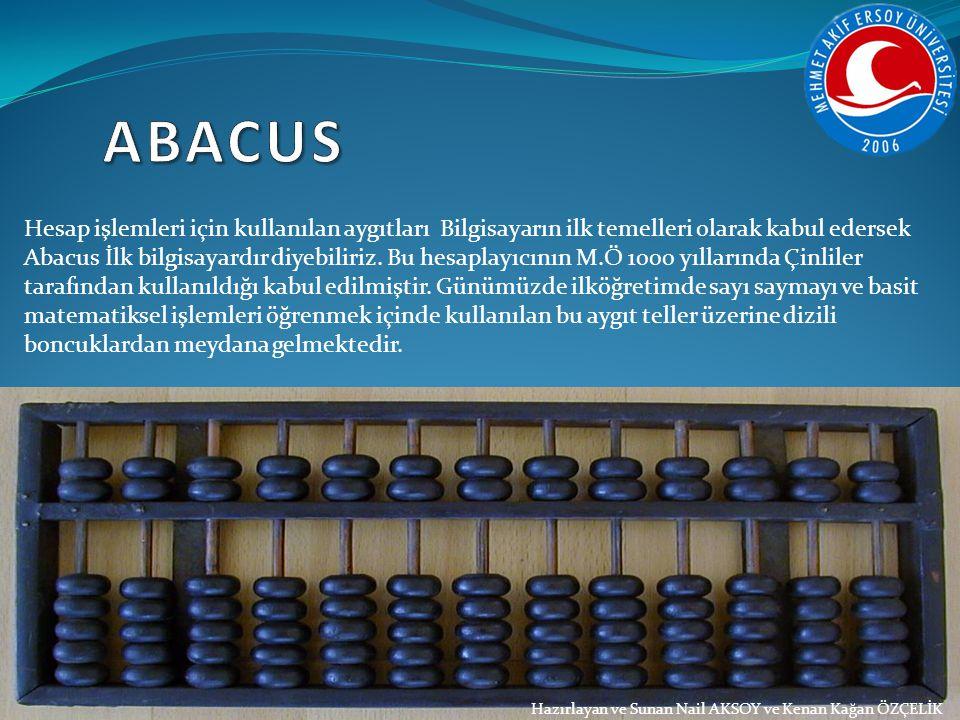 Hazırlayan ve Sunan Nail AKSOY ve Kenan Kağan ÖZÇELİK Hesap işlemleri için kullanılan aygıtları Bilgisayarın ilk temelleri olarak kabul edersek Abacus