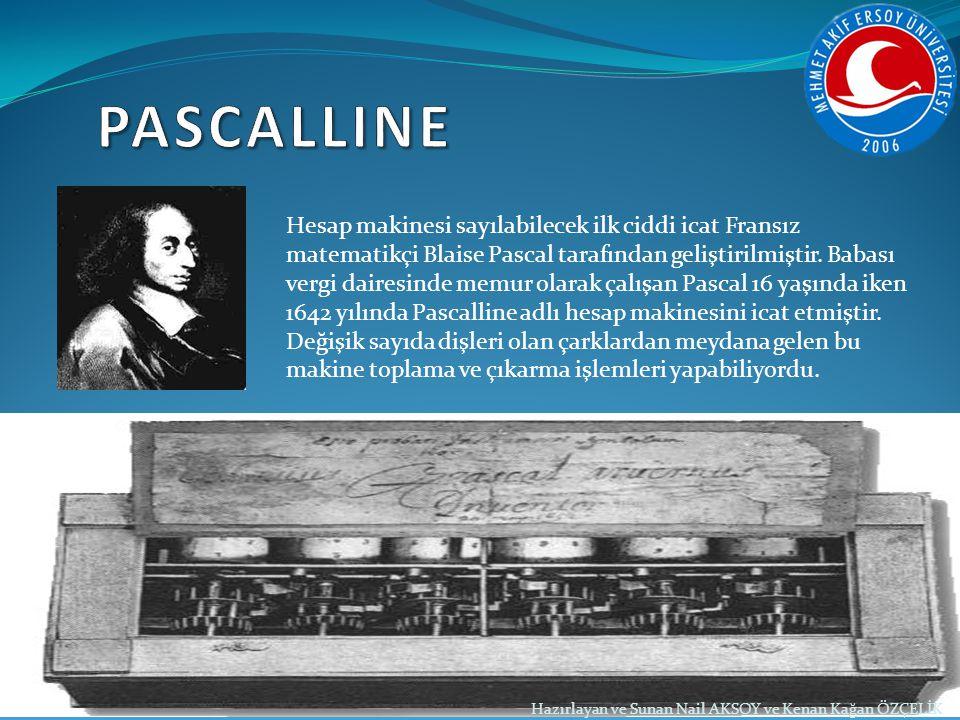 Hazırlayan ve Sunan Nail AKSOY ve Kenan Kağan ÖZÇELİK Hesap makinesi sayılabilecek ilk ciddi icat Fransız matematikçi Blaise Pascal tarafından gelişti