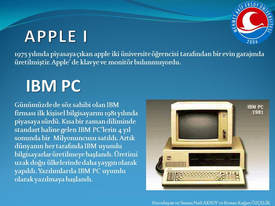 Hazırlayan ve Sunan Nail AKSOY ve Kenan Kağan ÖZÇELİK 1975 yılında piyasaya çıkan apple iki üniversite öğrencisi tarafından bir evin garajında üretilm