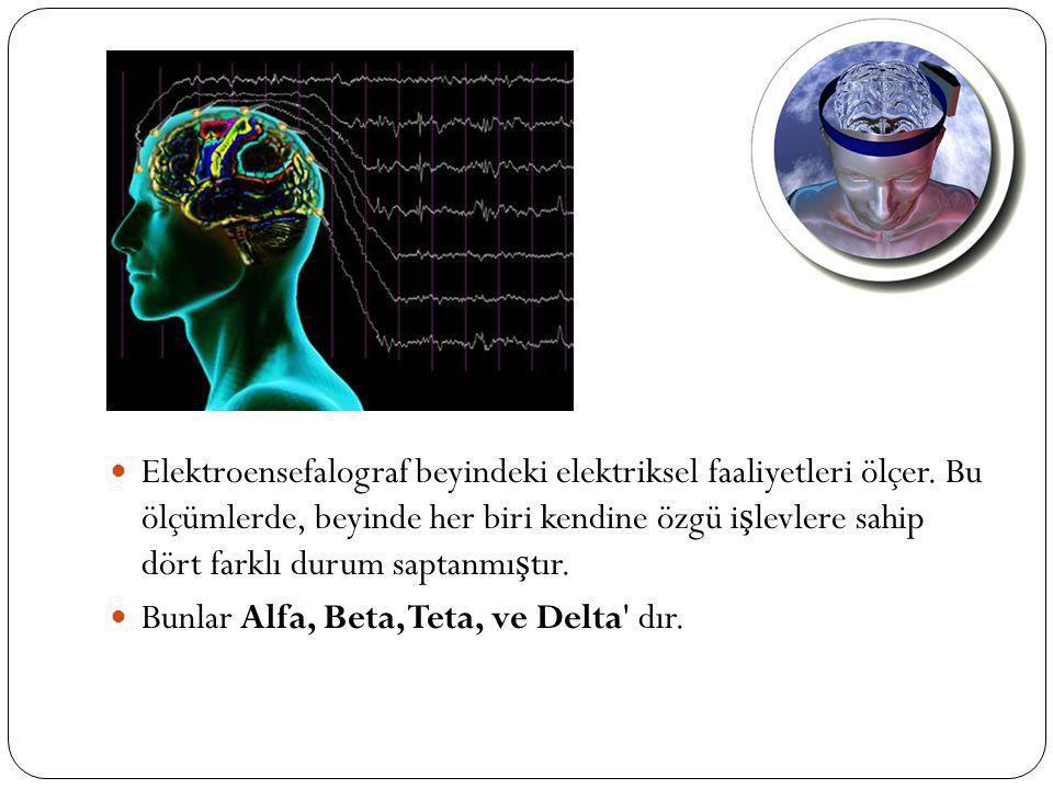 Elektroensefalograf beyindeki elektriksel faaliyetleri ölçer.