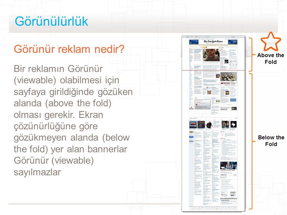© 2012 MediaMind | A division of DG | All rights reserved Görünülürlük Görünür reklam nedir? Bir reklamın Görünür (viewable) olabilmesi için sayfaya g