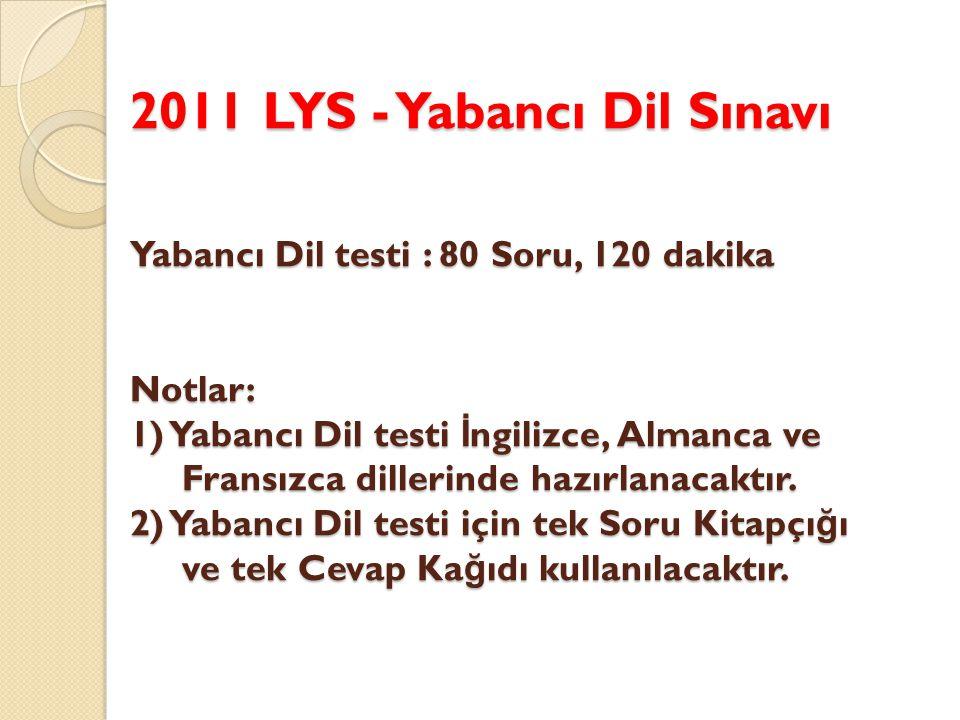 2011 LYS - Yabancı Dil Sınavı Yabancı Dil testi : 80 Soru, 120 dakika Notlar: 1) Yabancı Dil testi İ ngilizce, Almanca ve Fransızca dillerinde hazırlanacaktır.