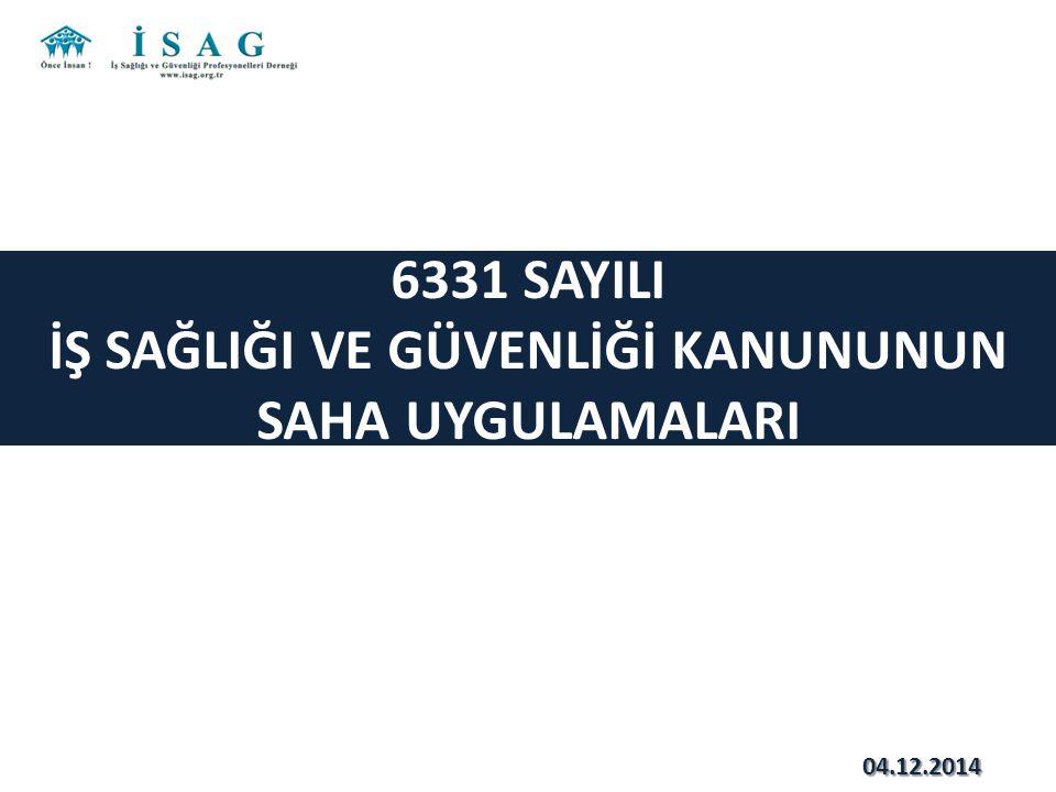 6331 SAYILI İŞ SAĞLIĞI VE GÜVENLİĞİ KANUNUNUN SAHA UYGULAMALARI 04.12.2014
