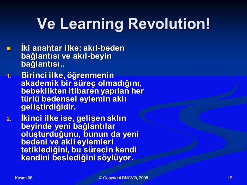 Kasım 08 © Copyright BNGV®, 200819 Ve Learning Revolution.