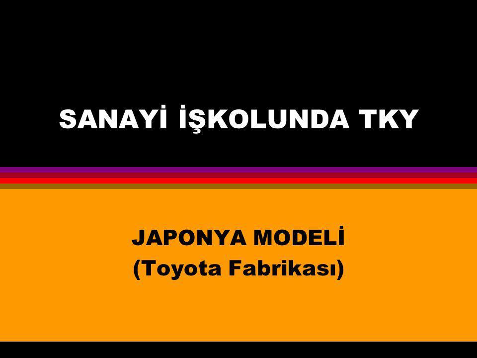 SANAYİ İŞKOLUNDA TKY JAPONYA MODELİ (Toyota Fabrikası)