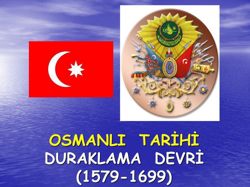 OSMANLI TARİHİ DURAKLAMA DEVRİ (1579-1699)