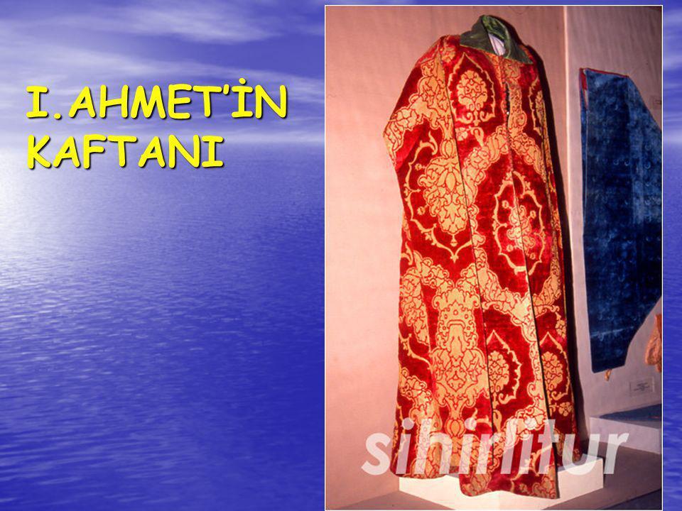 I.AHMET'İN KAFTANI