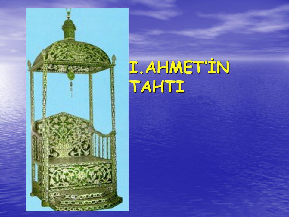 I.AHMET'İN TAHTI
