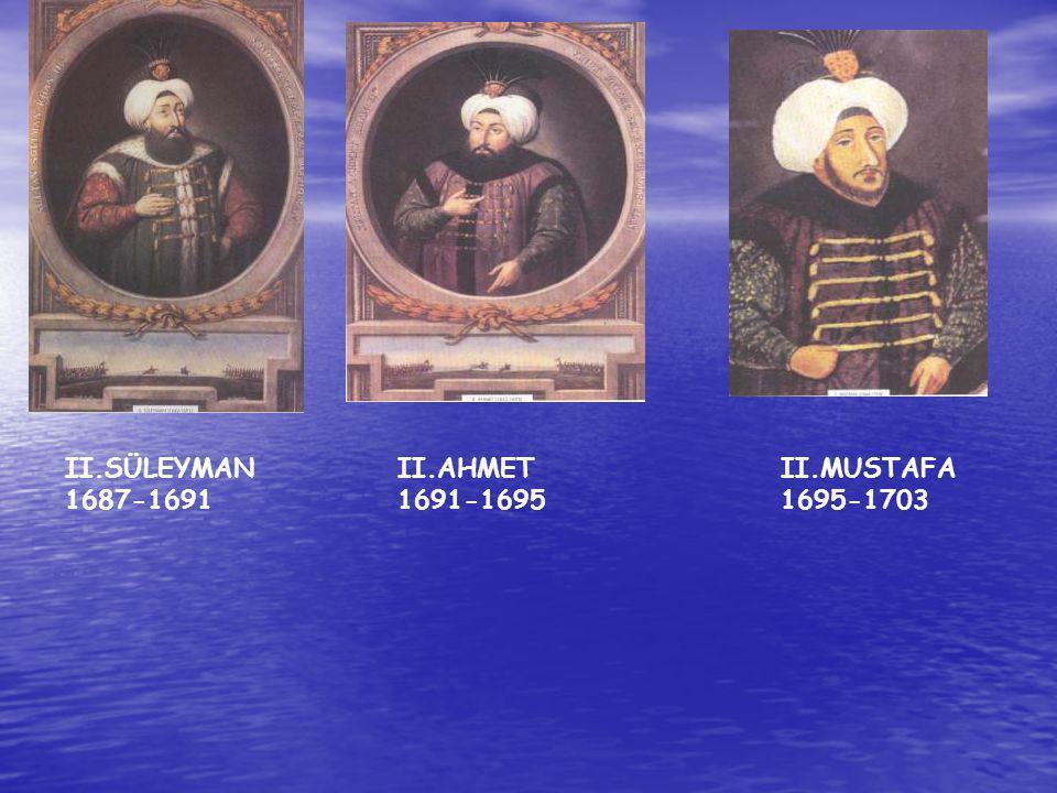 II.SÜLEYMAN 1687-1691 II.AHMET 1691-1695 II.MUSTAFA 1695-1703