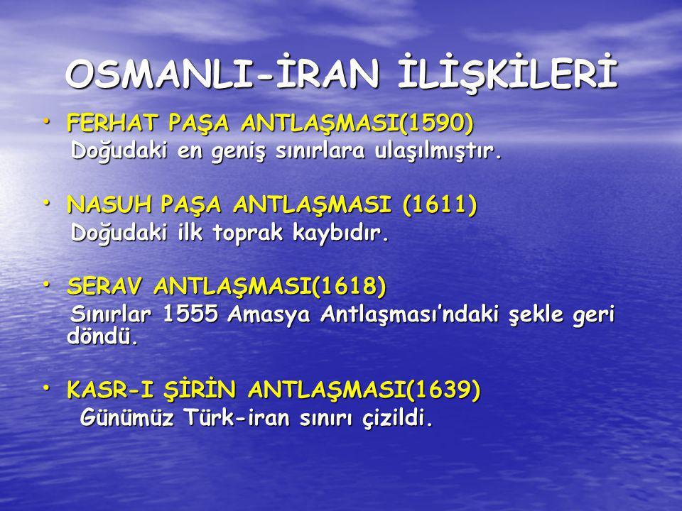 OSMANLI-İRAN İLİŞKİLERİ FERHAT PAŞA ANTLAŞMASI(1590) FERHAT PAŞA ANTLAŞMASI(1590) Doğudaki en geniş sınırlara ulaşılmıştır. Doğudaki en geniş sınırlar