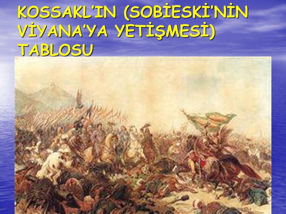 KOSSAKL'IN (SOBİESKİ'NİN VİYANA'YA YETİŞMESİ) TABLOSU