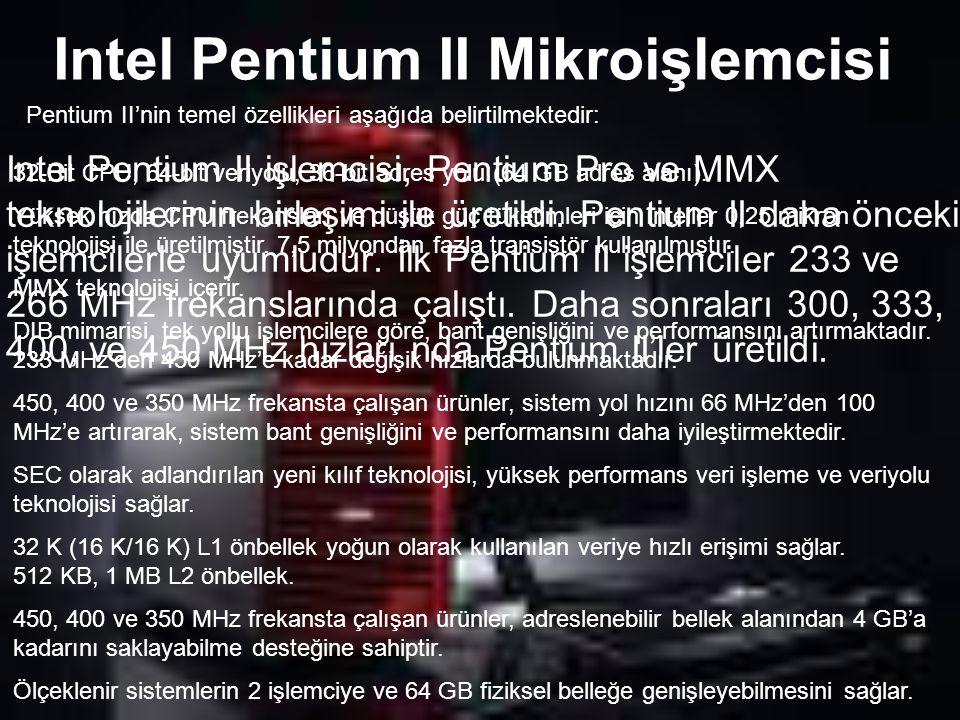 Pentium II'nin temel özellikleri aşağıda belirtilmektedir: 32-Bit CPU, 64-bit veriyolu, 36-bit adres yolu (64 GB adres alanı).