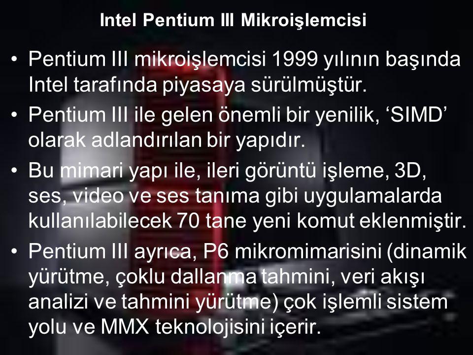 Intel Pentium III Mikroişlemcisi Pentium III mikroişlemcisi 1999 yılının başında Intel tarafında piyasaya sürülmüştür. Pentium III ile gelen önemli bi