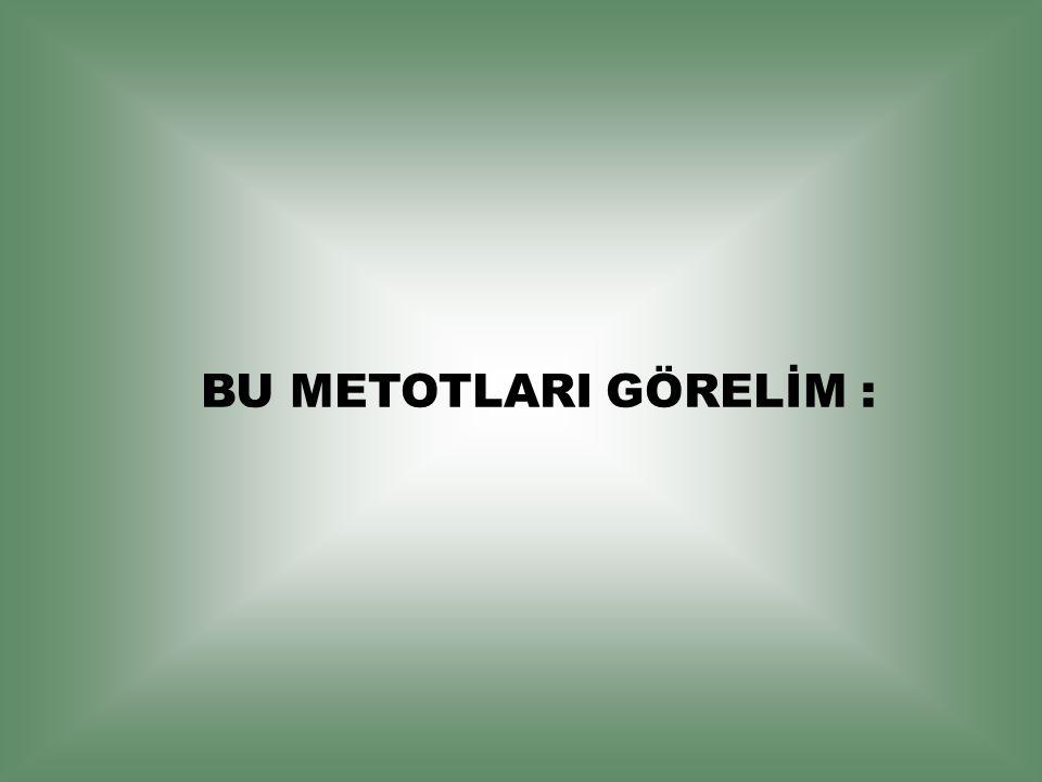 BU METOTLARI GÖRELİM :