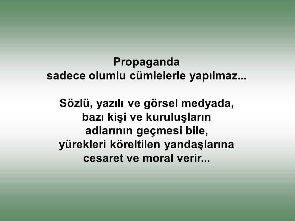 Propaganda sadece olumlu cümlelerle yapılmaz...