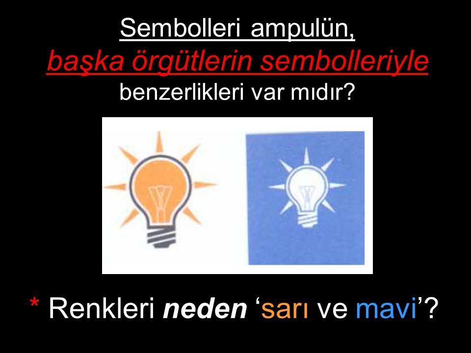 Sembolleri ampulün, başka örgütlerin sembolleriyle benzerlikleri var mıdır? * Renkleri neden 'sarı ve mavi'?