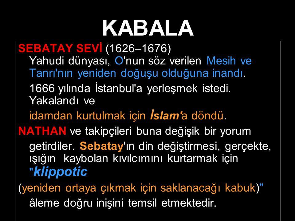 KABALA SEBATAY SEVİ (1626–1676) Yahudi dünyası, O'nun söz verilen Mesih ve Tanrı'nın yeniden doğuşu olduğuna inandı. 1666 yılında İstanbul'a yerleşmek