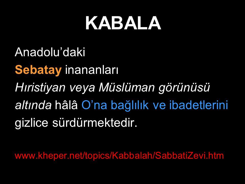 KABALA Anadolu'daki Sebatay inananları Hıristiyan veya Müslüman görünüsü altında hâlâ O'na bağlılık ve ibadetlerini gizlice sürdürmektedir. www.kheper