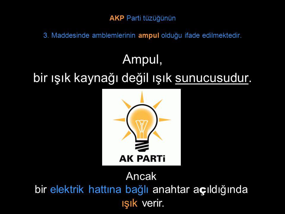 AKP Parti tüzüğünün 3. Maddesinde amblemlerinin ampul olduğu ifade edilmektedir. Ampul, bir ışık kaynağı değil ışık sunucusudur. Ancak bir elektrik ha