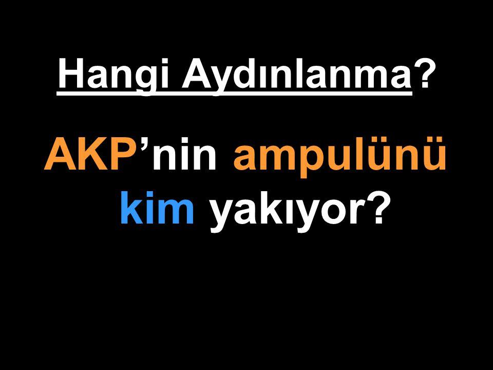 Hangi Aydınlanma? AKP'nin ampulünü kim yakıyor?