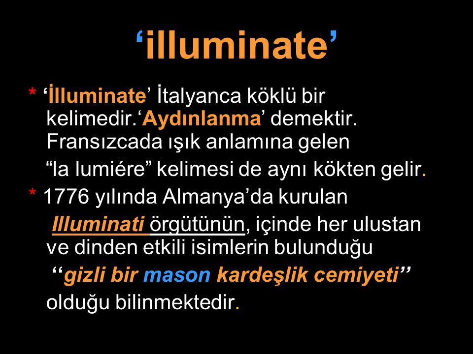 """'illuminate' * 'İlluminate' İtalyanca köklü bir kelimedir.'Aydınlanma' demektir. Fransızcada ışık anlamına gelen """"la lumiére"""" kelimesi de aynı kökten"""
