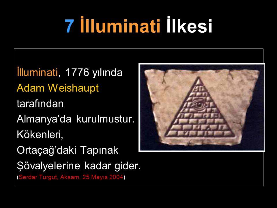 7 İlluminati İlkesi İlluminati, 1776 yılında Adam Weishaupt tarafından Almanya'da kurulmustur. Kökenleri, Ortaçağ'daki Tapınak Şövalyelerine kadar gid