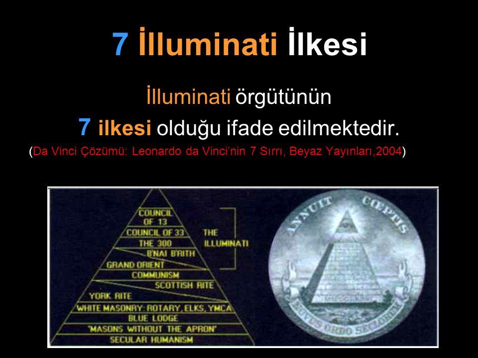 7 İlluminati İlkesi İlluminati örgütünün 7 ilkesi olduğu ifade edilmektedir. (Da Vinci Çözümü: Leonardo da Vinci'nin 7 Sırrı, Beyaz Yayınları,2004)