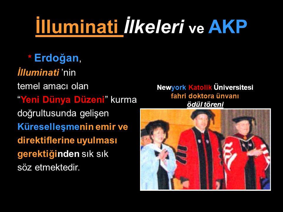 """İlluminati İlkeleri ve AKP * Erdoğan, İlluminati 'nin temel amacı olan """"Yeni Dünya Düzeni"""" kurma doğrultusunda gelişen Küreselleşmenin emir ve direkti"""