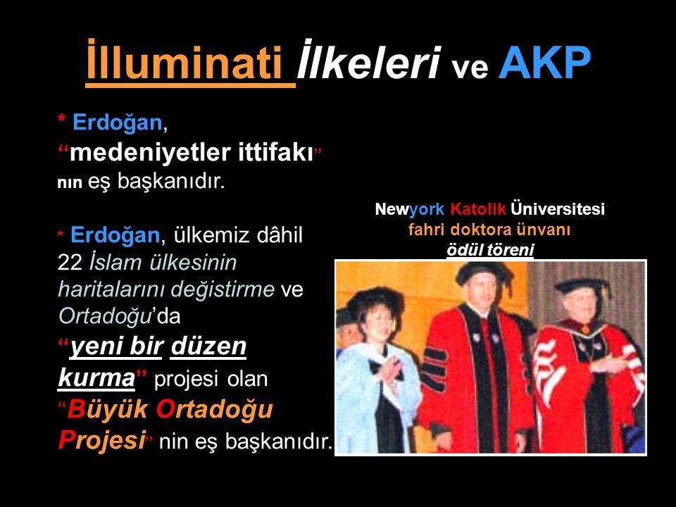 İlluminati İlkeleri ve AKP Newyork Katolik Üniversitesi fahri doktora ünvanı ödül töreni * Erdoğan, '' medeniyetler ittifakı '' nın eş başkanıdır. * E