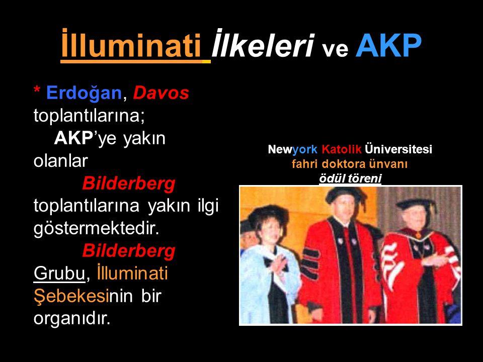 İlluminati İlkeleri ve AKP Newyork Katolik Üniversitesi fahri doktora ünvanı ödül töreni * Erdoğan, Davos toplantılarına; AKP'ye yakın olanlar Bilderb