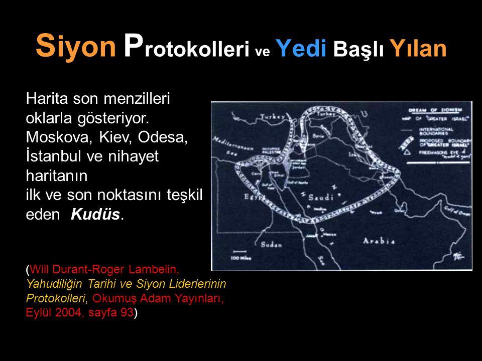 S iyon P rotokolleri ve Yedi Başlı Yılan Harita son menzilleri oklarla gösteriyor. Moskova, Kiev, Odesa, İstanbul ve nihayet haritanın ilk ve son nokt