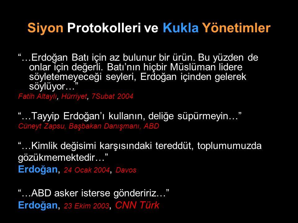 """Siyon Protokolleri ve Kukla Yönetimler """"…Erdoğan Batı için az bulunur bir ürün. Bu yüzden de onlar için değerli. Batı'nın hiçbir Müslüman lidere söyle"""