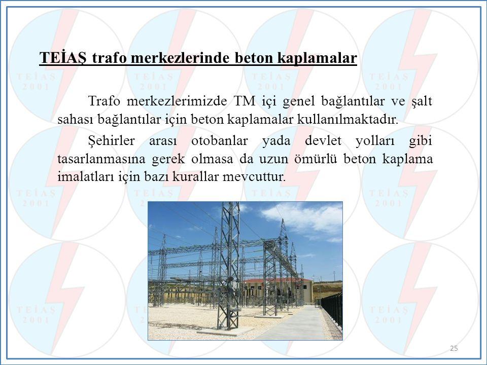 TEİAŞ trafo merkezlerinde beton kaplamalar Trafo merkezlerimizde TM içi genel bağlantılar ve şalt sahası bağlantılar için beton kaplamalar kullanılmaktadır.